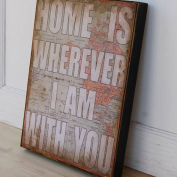 "Home is wherever I am with you.  Print mounted on Tin 12"" x 16""- Distressed Map with White lettering."