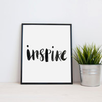 Quote Print - Inspire Typography Art Poster. Inspirational. Motivational. Black and White. Modern Home Decor. Minimalist Wall Art.