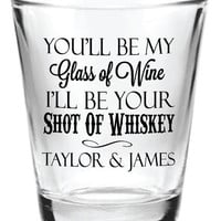 Personalized Wedding Shot Glasses Favors 1.5oz Glass Shot Glasses You be my Glass of Wine I'll be Your Shot of Whiskey Wedding Favor Shots