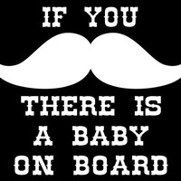 If You Mustache There is a Baby on Board Vinyl Window Decal