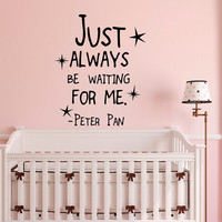 Peter Pan Nursery Wall Decal Quote Just Always Be Waiting For Me- Fairy Wall Decal Stickers - Wall Decals Nursery Kids Baby Room Decor Q244