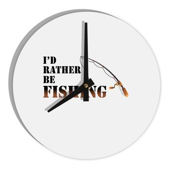 """I'd Rather Be Fishing 8"""" Round Wall Clock"""