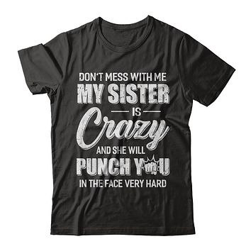 Don't Mess With Me My Sister Is Crazy Gift For Brother
