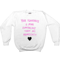 Your Ignorance Is More Scandalous Than My Promiscuity -- Women's Sweatshirt