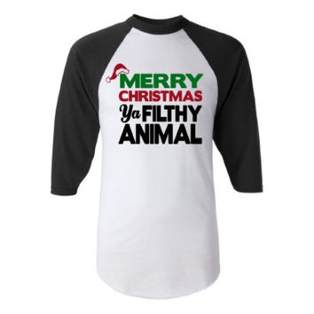 Merry Christmas - Ya Filthy Animal - Raglan - Christmas Shirt - Christmas Clothing