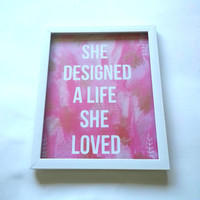 She designed a life she loved inspirational quote 8.5 x 11 inch art print for dorm room, girls room, or home decor
