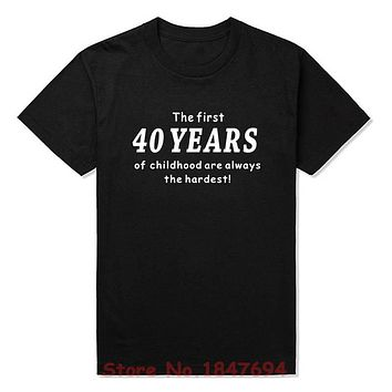 New Summer Style Funny 40th Birthday T-shirt The First 40 Years of Childhood Comedy Gift T Shirt Men Casual Short Sleeve