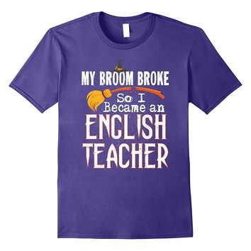 English Teacher Funny Witch T-Shirt My Broom Broke Halloween