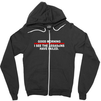 good morning i see the assassins have failed Zipper Hoodie