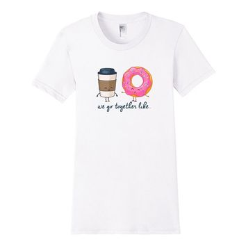 We Go Together Like Coffee And Donuts Funny T-Shirt (White)