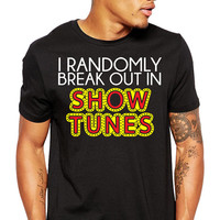 Men's Broadway Shirt - Broadway Musical - Show Tunes - I Randomly Break Out In Show Tunes - New York City - Musical Theater - Music Shirt
