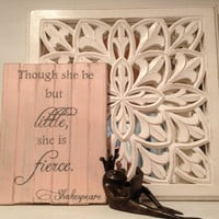 Hand painted, distressed, cottage shabby chic wooden sign: Though she be but little, she is fierce. Shakespeare