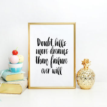PRITNABLE ART Doubt kills more dreams than failure ever will - Motivational Inspirational Quote Scandinavian Poster Typographic Quote