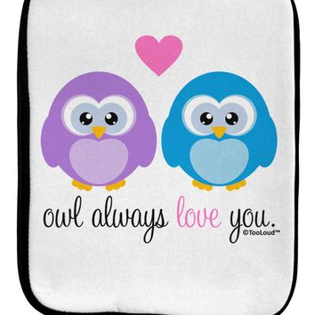 Owl Always Love You 9 x 11.5 Tablet  Sleeve by TooLoud