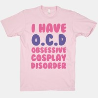 I Have O.C.D. Obsessive Cosplay Disorder