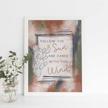 Follow the Sun and Dance in the Wind Desert Quote Wall Art Print