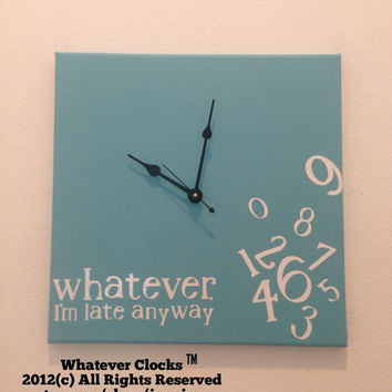 Whatever, I'm late anyway clock (Tiffany Blue, white & Black)