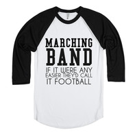 MARCHING BAND: IF IT WERE ANY EASIER THEY'D CALL IT FOOTBALL