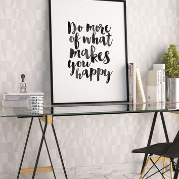 WATERCOLOR BRUSH DESIGN, Do More Of What Makes You Happy, Office Sign, Home Decor Wall Art,Quote Prints,Typography Poster,Love What You Do