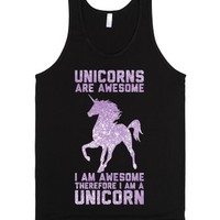 Unicorns Are Awesome I Am Awesome Therefore I Am A Unicorn-Tank