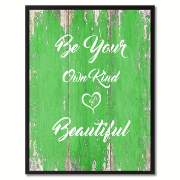 Be Your Own Kind Of Beautiful  Inspirational Quote Saying Gift Ideas Home Décor Wall Art