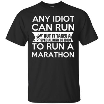 Any Idiot Can Run, But it Takes a Special Kind of Idiot to Run a Marathon T-Shirt