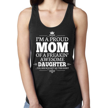 I'm a proud mom of a freakin' awesome daughter Ladies  Racerback Tank Top