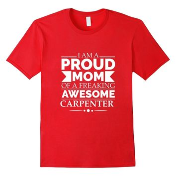 Proud Mom of an Awesome Carpenter T-shirt Mother's Day