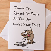 I Love You Card, Dog Chewing Shoes, Funny Card, Birthday Card, Boyfriend Gift, Quirky, Card For Dog Owner, Just Because, Anniversary Card