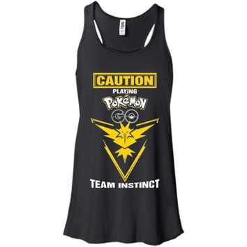 Caution Playing Pokemon Go Team INSTINCT Tshirt-01 B8800 Bella + Canvas Flowy Racerback Tank