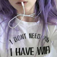 I DONT NEED YOU I HAVE WIFI funny t-shirt