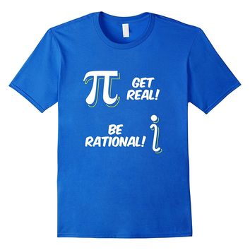 Get Real Be Rational Funny Pi Pun Math T-Shirt March 14 3.14