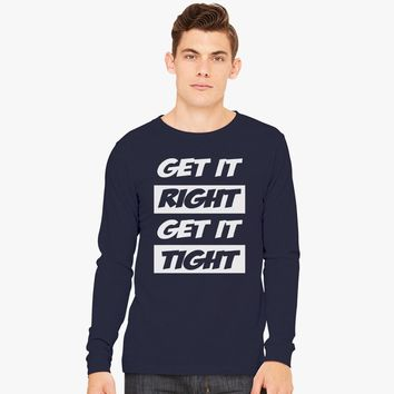 get it right get it tight Long Sleeve T-shirt | Customon.com