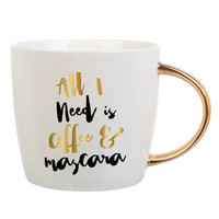 """All I Need is Coffee & Mascara"" Coffee Mug with Gold Handle"