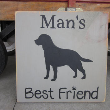 Man's Best Friend - Custom Dog Art - Labrador - Lab - Hand Painted Wood Sign art, wall decor, Rustic- Home Decor, Wall Art, Distressed, Gift
