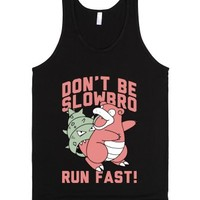 Don't Be Slowbro-Unisex Black Tank