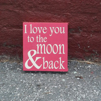 I Love You to the Moon and Back 6x6 Wood Sign