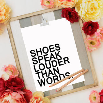 Shoes speak louder than words quote poster print typography home decor wall decor graphic design motivated inspirational arial font poster
