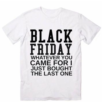 Black Friday Whatever You Came For Funny Quote Tshirts Tee Shirts
