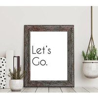 Let's Go Black Font White Background Digital Download 8X10