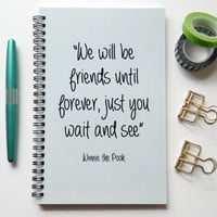 Writing journal, spiral notebook, sketchbook, bullet journal, blank lined grid - We will be friends until forever, Winnie the Pooh quote