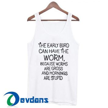 The Early Bird Can Have The Worm Tank Top Men And Women Size S to 3XL