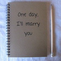 One day, I'll marry you - 5 x 7 journal