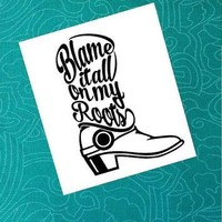 Blame it all on my Roots decal | Car Decal | Southern Decal | Country Decal | Boot Dec