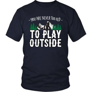 You are Never Too Old to Play Outside - Unisex Tee