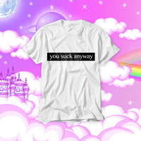 Free Shipping! You Suck Anyway! I'd rather be Sleeping! T-shirt Black Border Text