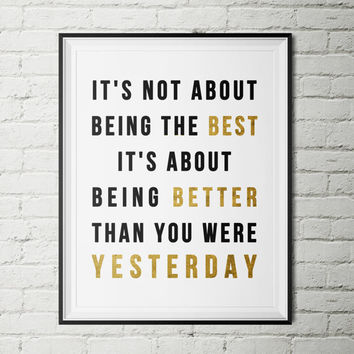 Being better than you were yesterday -Instant download ,Typographic Print - Gold, black , anniversary gift , friend