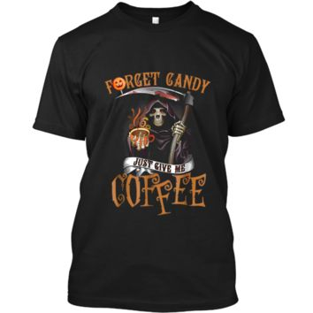 Forget Candy Just Give Me Coffee  Funny Halloween Custom Ultra Cotton