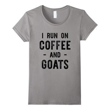 I Run On Coffee And Goats - Funny Farm Animal T-shirt