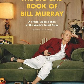 The Big Bad Book of Bill Murray: A Critical Appreciation of the World's Finest Actor Paperback – September 15, 2015